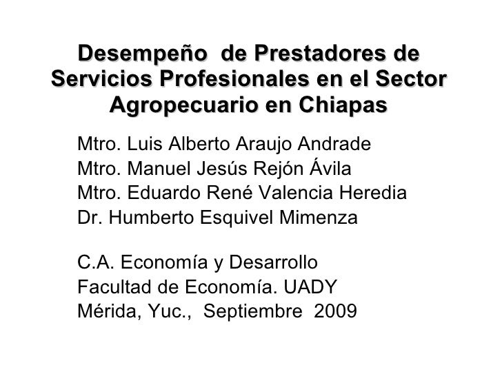 Desempeño  de Prestadores de Servicios Profesionales en el Sector Agropecuario en Chiapas Mtro. Luis Alberto Araujo Andrad...