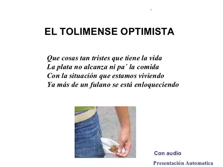 Presentación Automatica  . Con audio EL TOLIMENSE OPTIMISTA   Quecosastantristesquetienelavida Laplatanoalcanza...