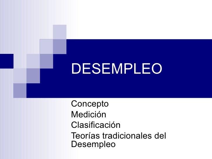 DESEMPLEOConceptoMediciónClasificaciónTeorías tradicionales delDesempleo