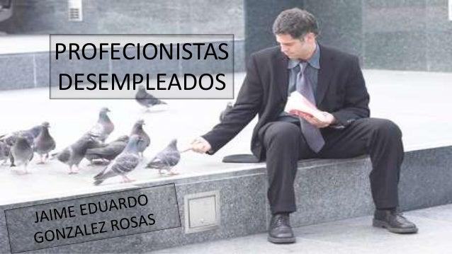 PROFECIONISTAS DESEMPLEADOS