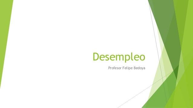 Desempleo Profesor Felipe Bedoya