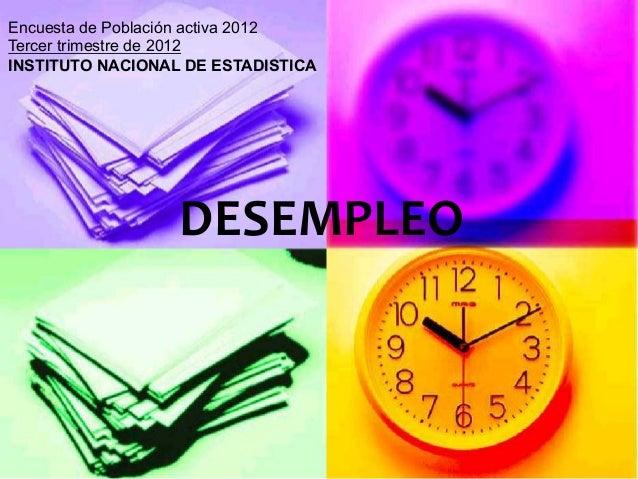 Encuesta de Población activa 2012Tercer trimestre de 2012INSTITUTO NACIONAL DE ESTADISTICA                  DESEMPLEO