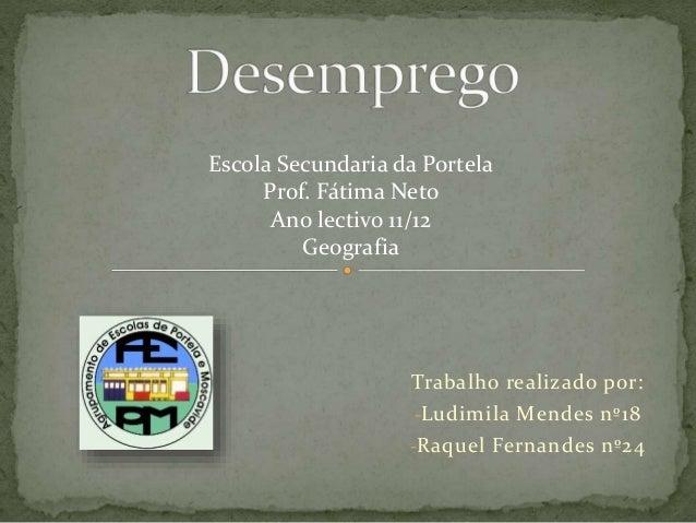 Trabalho realizado por: -Ludimila Mendes nº18 -Raquel Fernandes nº24 Escola Secundaria da Portela Prof. Fátima Neto Ano le...
