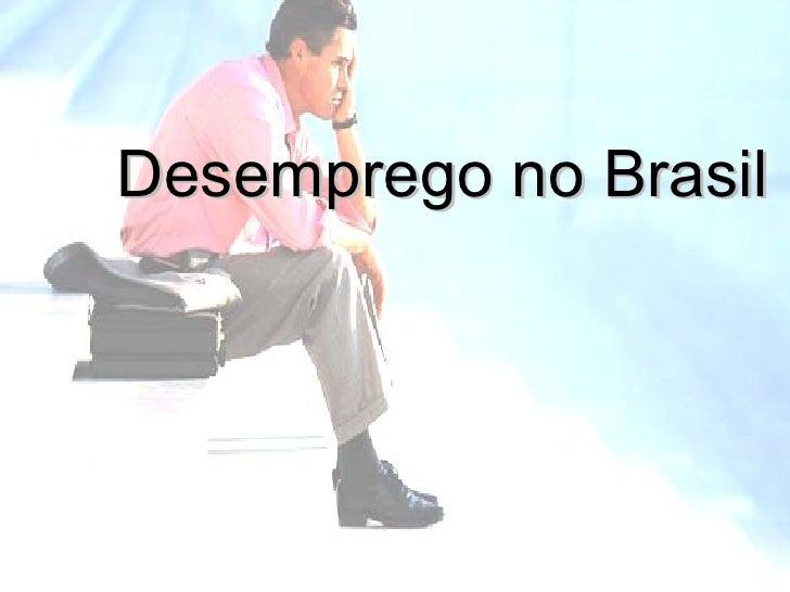 <ul><li>Desemprego no Brasil </li></ul>