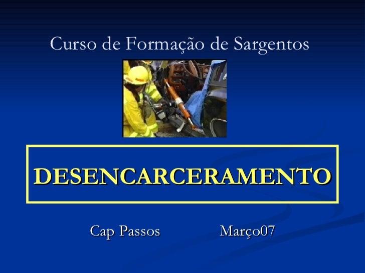 DESENCARCERAMENTO Cap Passos   Março07 Curso de Formação de Sargentos
