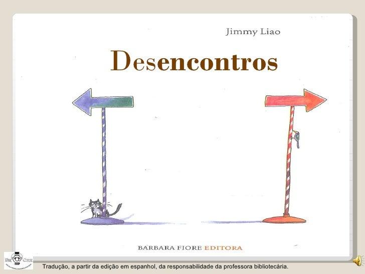 Des encontros Tradução, a partir da edição em espanhol, da responsabilidade da professora bibliotecária.