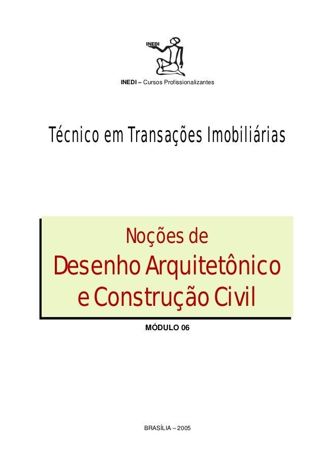 INEDI – Cursos Profissionalizantes BRASÍLIA – 2005 Noçõesde DesenhoArquitetônico eConstruçãoCivil Técnico em Transações Im...