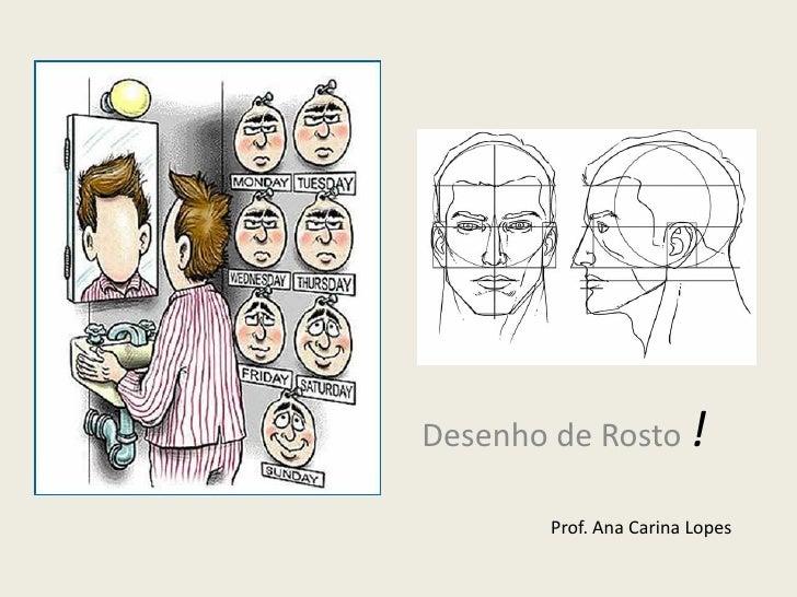 Desenho de Rosto !        Prof. Ana Carina Lopes