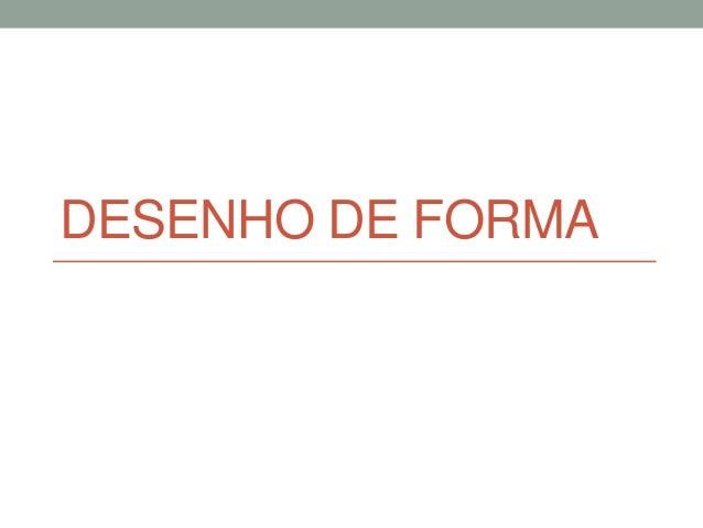 DESENHO DE FORMA