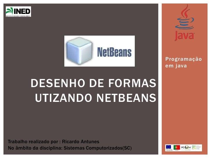 Programação                                                       em java         DESENHO DE FORMAS          UTIZANDO NETB...