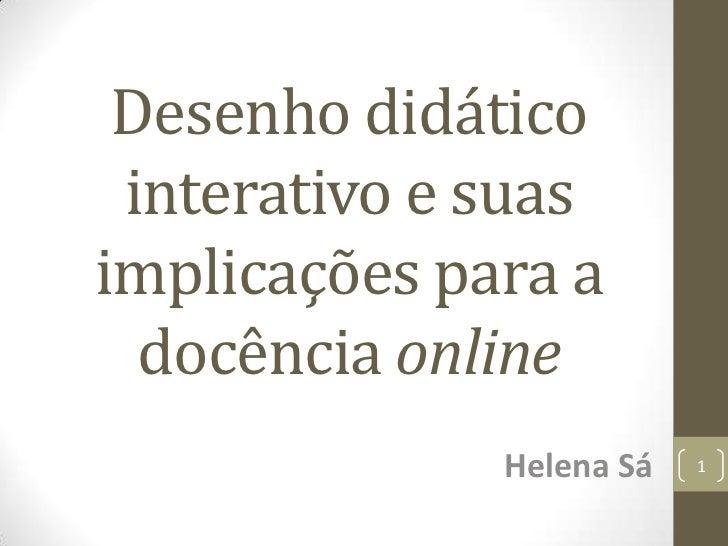 Desenho didático interativo e suas implicações para a docência online <br />Helena Sá<br />1<br />