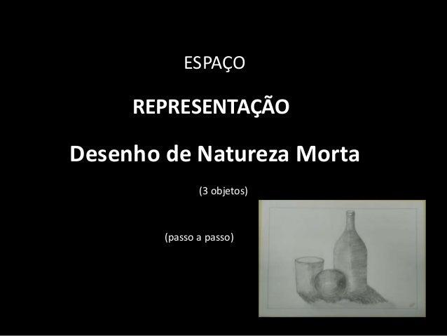 ESPA�O Desenho de Natureza Morta REPRESENTA��O (passo a passo) (3 objetos)