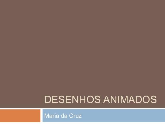 DESENHOS ANIMADOS Maria da Cruz