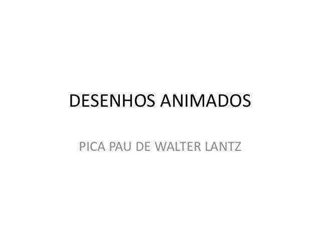 DESENHOS ANIMADOS PICA PAU DE WALTER LANTZ
