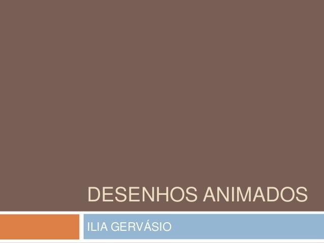 DESENHOS ANIMADOS ILIA GERVÁSIO