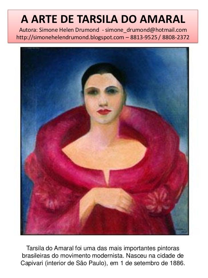 A ARTE DE TARSILA DO AMARAL Autora: Simone Helen Drumond - simone_drumond@hotmail.comhttp://simonehelendrumond.blogspot.co...