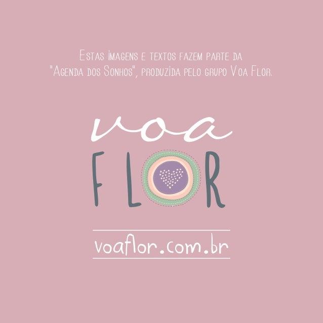 """Estas imagens e textos fazem parte da """"Agenda dos Sonhos"""", produzida pelo grupo Voa Flor.  voaflor.com.br"""
