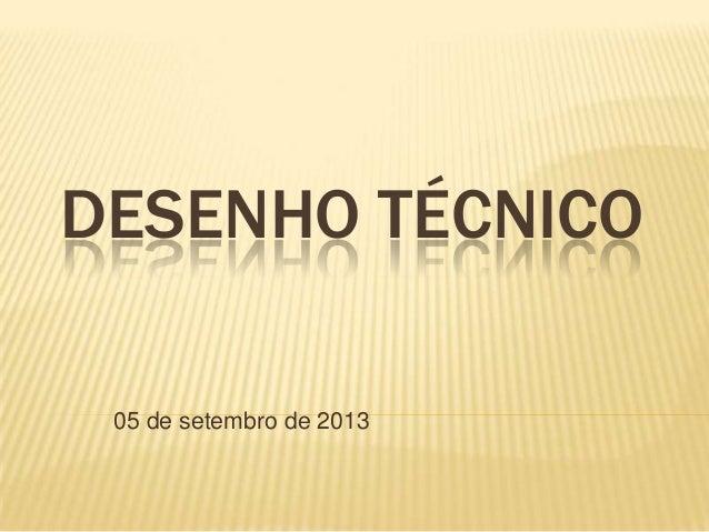 DESENHO TÉCNICO 05 de setembro de 2013