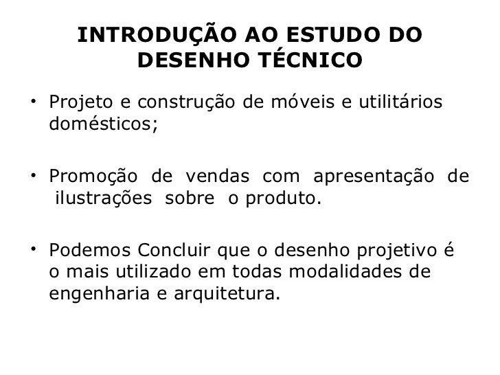 INTRODUÇÃO AO ESTUDO DO         DESENHO TÉCNICO• Projeto e construção de móveis e utilitários  domésticos;• Promoção de ve...