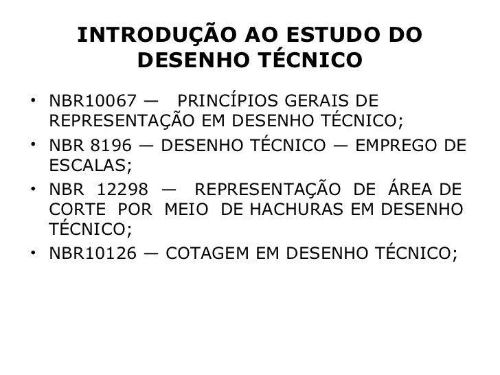 INTRODUÇÃO AO ESTUDO DO        DESENHO TÉCNICO• NBR10067 — PRINCÍPIOS GERAIS DE  REPRESENTAÇÃO EM DESENHO TÉCNICO;• NBR 81...