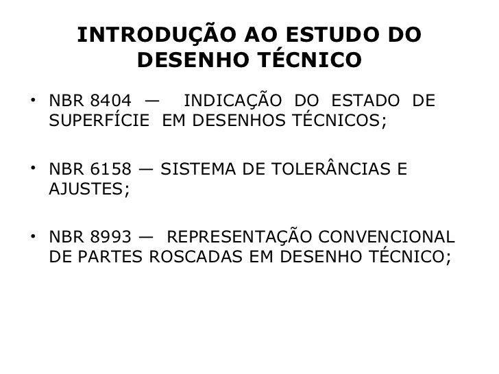 INTRODUÇÃO AO ESTUDO DO        DESENHO TÉCNICO• NBR 8404 — INDICAÇÃO DO ESTADO DE  SUPERFÍCIE EM DESENHOS TÉCNICOS;• NBR 6...