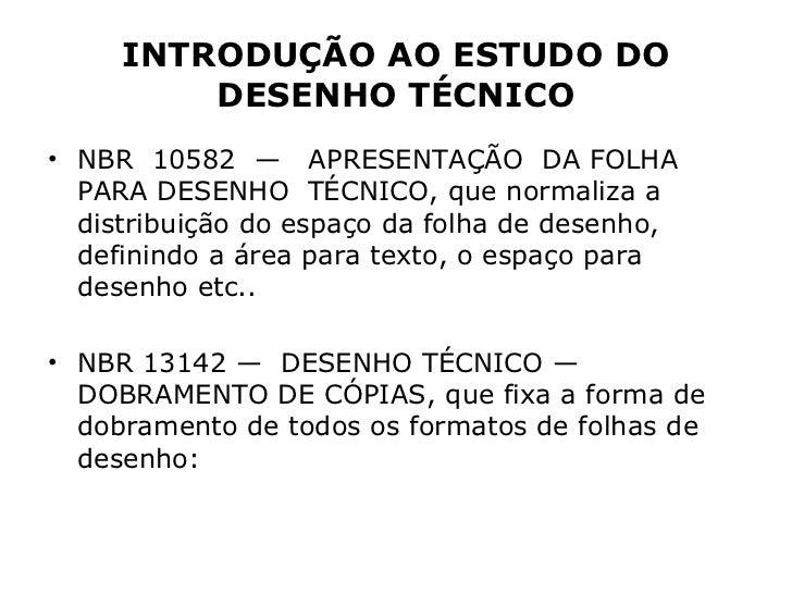 INTRODUÇÃO AO ESTUDO DO         DESENHO TÉCNICO• NBR 10582 — APRESENTAÇÃO DA FOLHA  PARA DESENHO TÉCNICO, que normaliza a ...