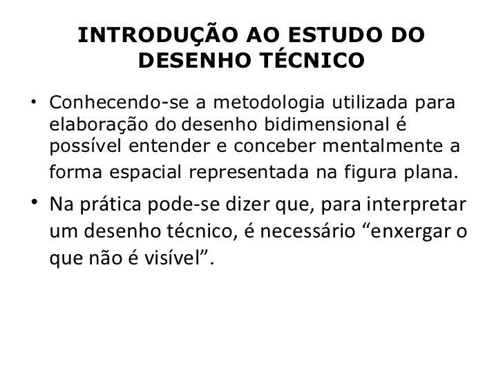INTRODUÇÃO AO ESTUDO DO         DESENHO TÉCNICO• Conhecendo-se a metodologia utilizada para  elaboração do desenho bidimen...