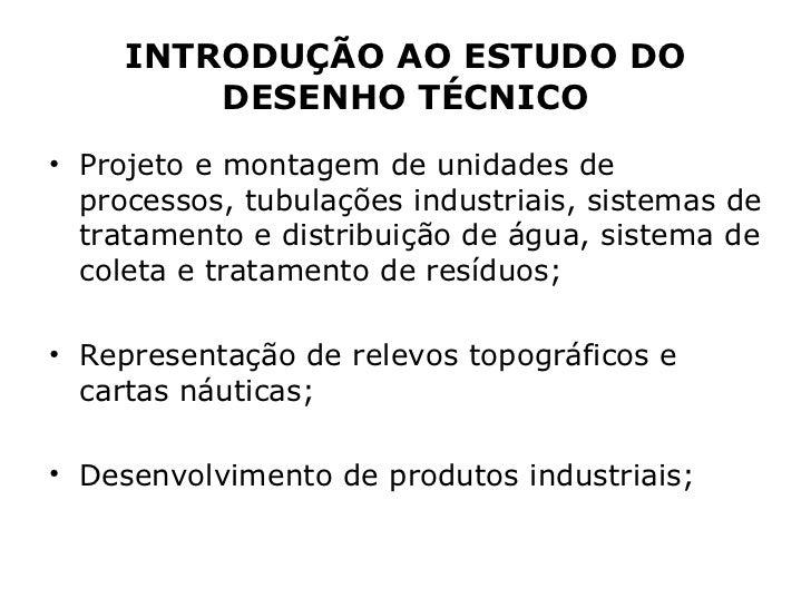 INTRODUÇÃO AO ESTUDO DO         DESENHO TÉCNICO• Projeto e montagem de unidades de  processos, tubulações industriais, sis...