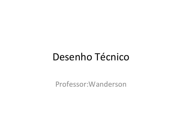 Desenho Técnico Professor:Wanderson