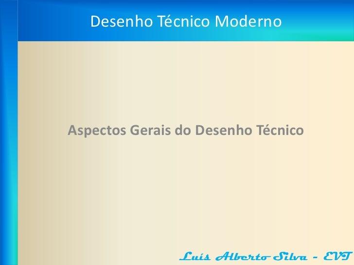 Desenho Técnico ModernoAspectos Gerais do Desenho Técnico               Luís Alberto Silva - EVT