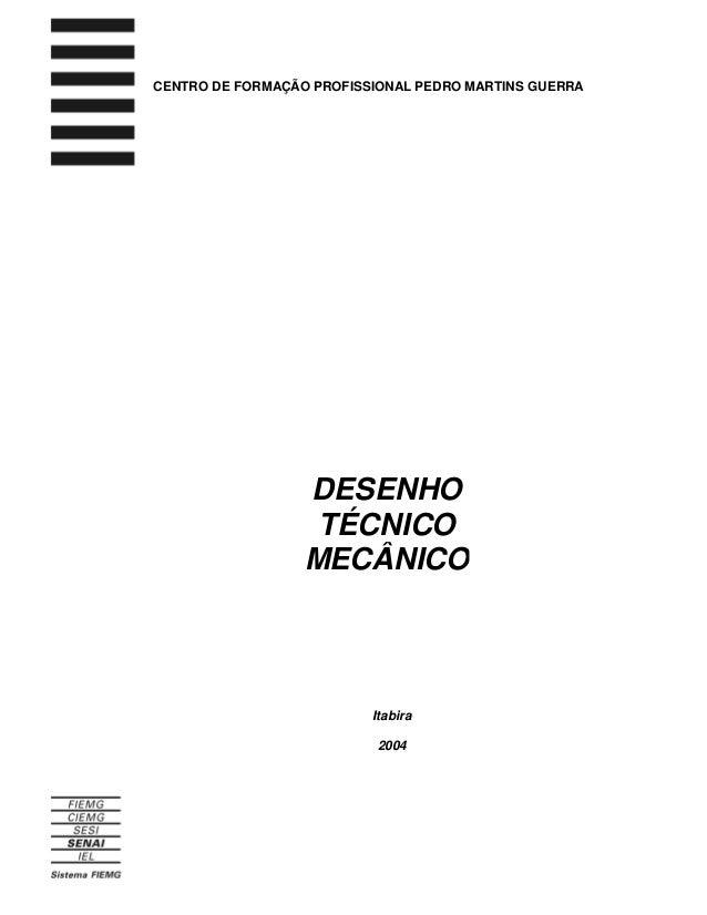DESENHO TÉCNICO MECÂNICO CENTRO DE FORMAÇÃO PROFISSIONAL PEDRO MARTINS GUERRA Itabira 2004