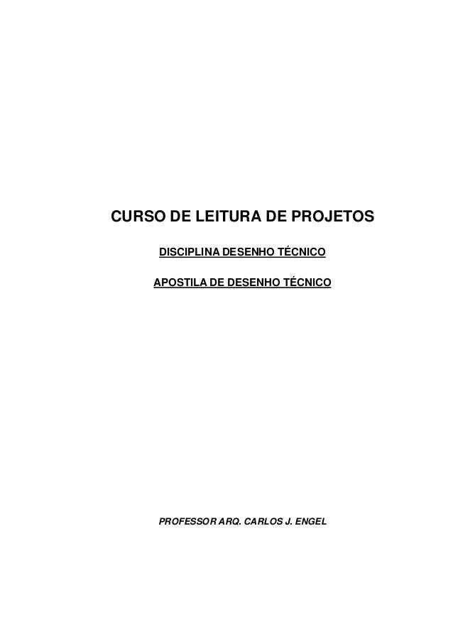 CURSO DE LEITURA DE PROJETOSDISCIPLINA DESENHO TÉCNICOAPOSTILA DE DESENHO TÉCNICOPROFESSOR ARQ. CARLOS J. ENGEL