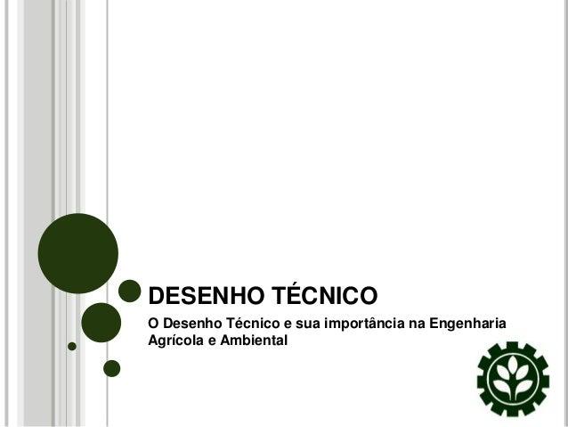 DESENHO TÉCNICOO Desenho Técnico e sua importância na EngenhariaAgrícola e Ambiental