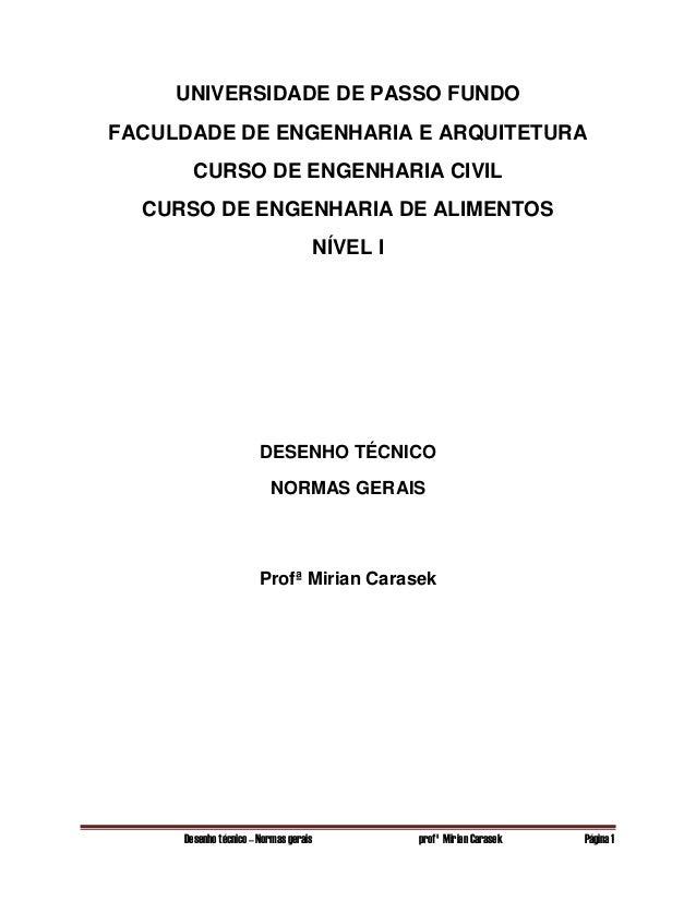 Desenho técnico – Normas gerais profª Mirian Carasek Página 1 UNIVERSIDADE DE PASSO FUNDO FACULDADE DE ENGENHARIA E ARQUIT...