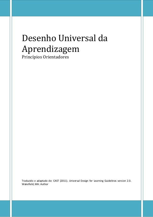 Desenho Universal da Aprendizagem Princípios Orientadores Traduzido e adaptado de: CAST (2011). Universal Design for Learn...