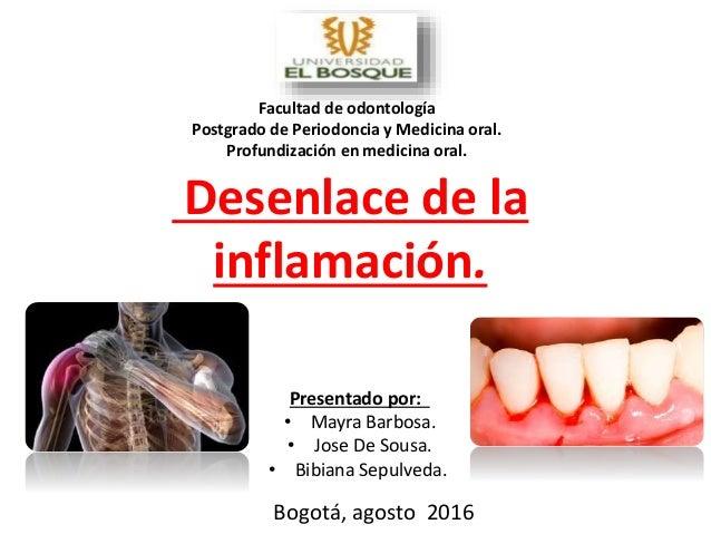 Desenlace de la inflamación. Presentado por: • Mayra Barbosa. • Jose De Sousa. • Bibiana Sepulveda. Bogotá, agosto 2016 Fa...
