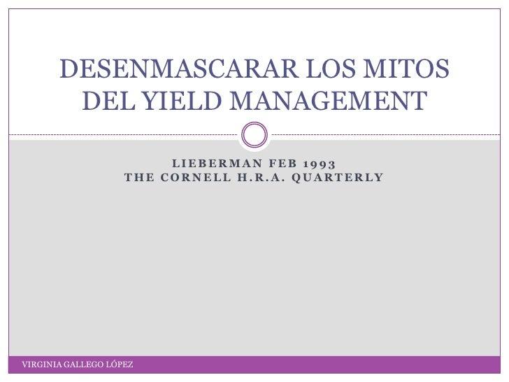 Lieberman Feb 1993<br />Thecornellh.r.a.quarterly<br />DESENMASCARAR LOS MITOS DEL YIELD MANAGEMENT<br />VIRGINIA GALLEGO ...