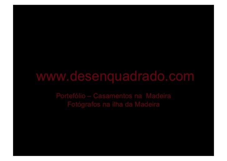 www.desenquadrado.com  Portefólio – Casamentos na Madeira     Fotógrafos na ilha da Madeira