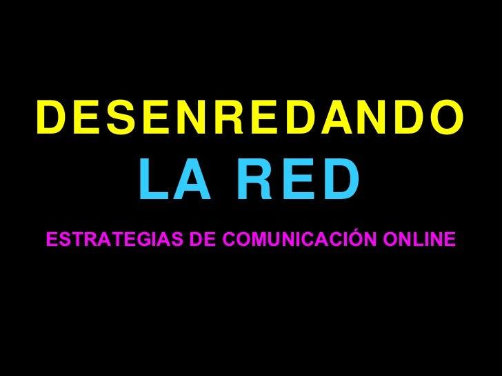 DESENREDANDO LA RED ESTRATEGIAS DE COMUNICACIÓN ONLINE