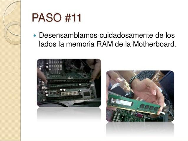 PASO #11   Desensamblamos cuidadosamente de los    lados la memoria RAM de la Motherboard.