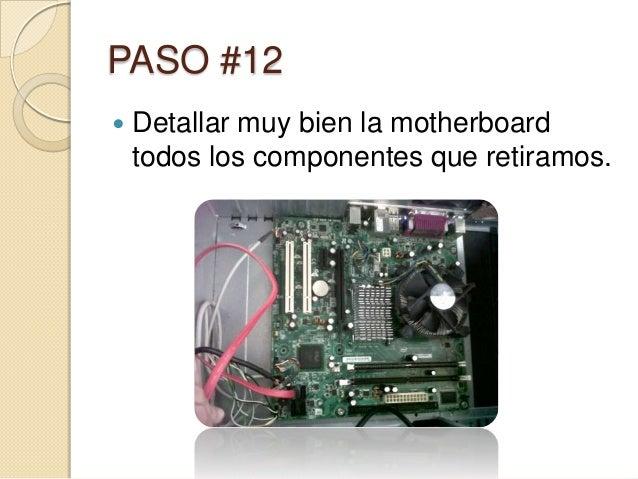 PASO #12   Detallar muy bien la motherboard    todos los componentes que retiramos.