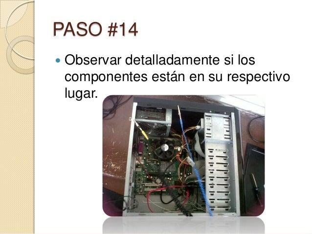PASO #14   Observar detalladamente si los    componentes están en su respectivo    lugar.