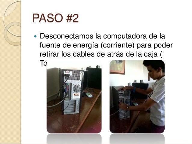 PASO #2   Desconectamos la computadora de la    fuente de energía (corriente) para poder    retirar los cables de atrás d...