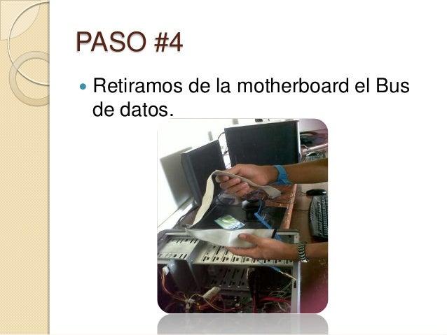 PASO #4   Retiramos de la motherboard el Bus    de datos.