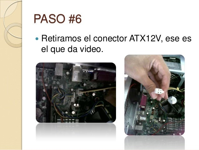 PASO #6   Retiramos el conector ATX12V, ese es    el que da video.