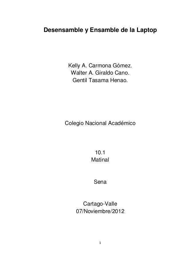 Desensamble y Ensamble de la Laptop       Kelly A. Carmona Gómez.        Walter A. Giraldo Cano.        Gentil Tasama Hena...