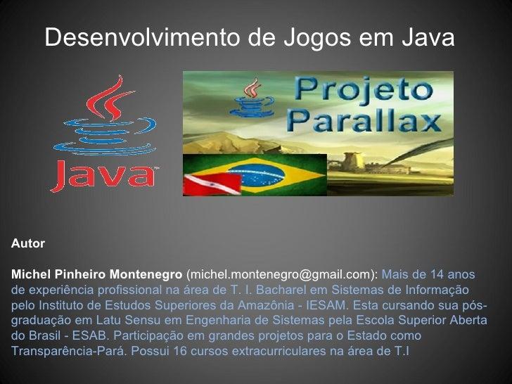 Desenvolvimento de Jogos em JavaAutorMichelPinheiroMontenegro (michel.montenegro@gmail.com): Mais de 14 anosde experiên...