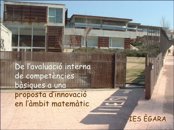 <ul><ul><li>De l'avaluació interna  de  competències bàsiques a una  proposta d'innovació en l'àmbit matemàtic </li></ul><...