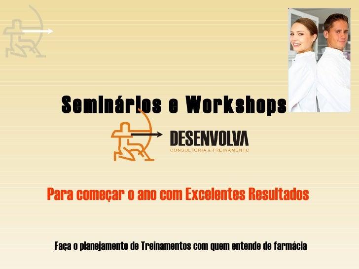 Seminários e Workshops  Faça o planejamento de Treinamentos com quem entende de farmácia Para começar o ano com Excelentes...