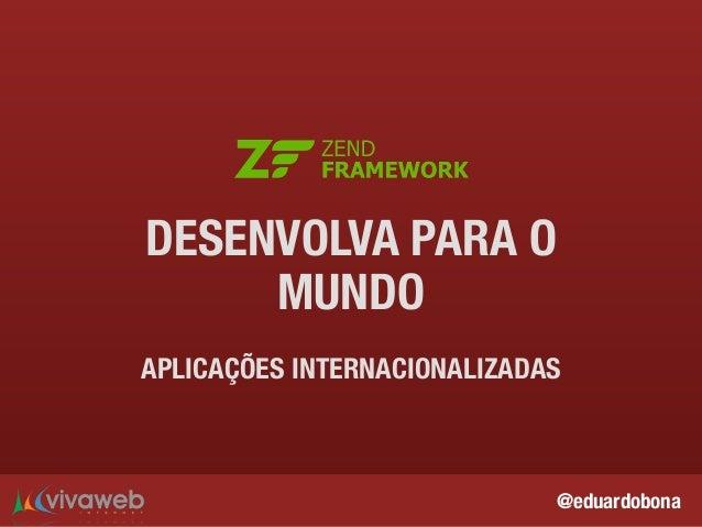 @eduardobona DESENVOLVA PARA O MUNDO APLICAÇÕES INTERNACIONALIZADAS